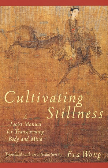 Cultivating Stillness - A Taoist Manual for Transforming Body and Mind eBook by Eva Wong