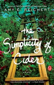The Simplicity of Cider - A Novel ebook by Amy E. Reichert