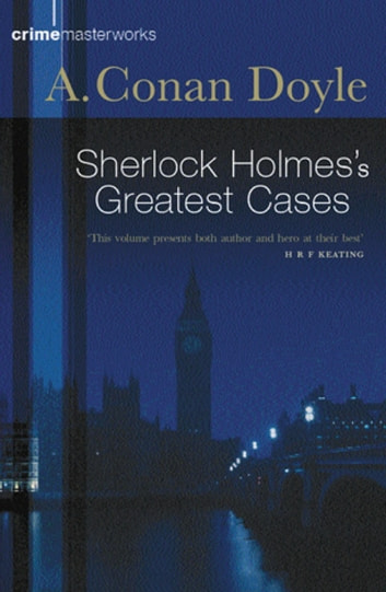 Sherlock Holmes's Greatest Cases ebook by Sir Arthur Conan Doyle