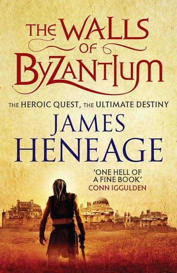 The Walls of Byzantium - A sweeping historical adventure ebook by James Heneage