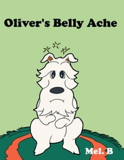 Oliver's Belly Ache ebook by Mel. B