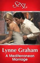A Mediterranean Marriage 電子書 by Lynne Graham