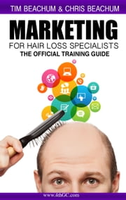Marketing For Hair Loss Specialists ebook by Tim Beachum,Christopher Beachum