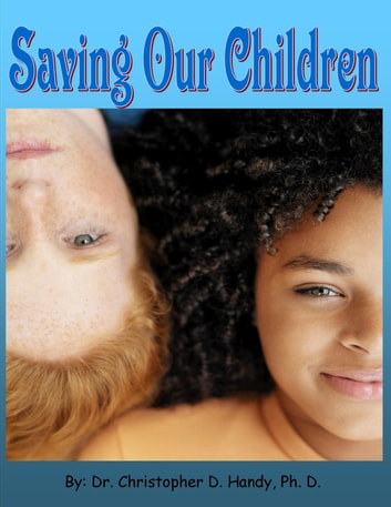 Saving Our Children ebook by Dr. Christopher Handy, Ph.D.