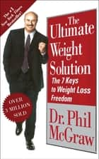 The Ultimate Weight Solution - The 7 Keys to Weight Loss Freedom ebook by Dr. Phil McGraw