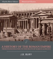 A History of the Roman Empire from Its Foundation to the Death of Marcus Aurelius (27 B.C.180 A.D.) ebook by J.B. Bury
