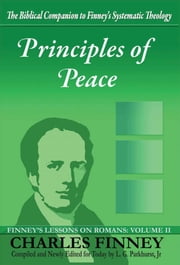 Principles of Peace Finney's Lessons on Romans Volume II Expanded E-Book Edition ebook by Charles Finney