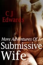 More Adventures Of A Submissive Wife ebook by CJ Edwards