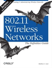 802.11 Wireless Networks: The Definitive Guide - The Definitive Guide ebook by Matthew S. Gast
