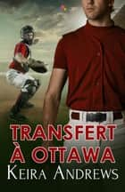 Transfert à Ottawa ebook by Keira Andrews