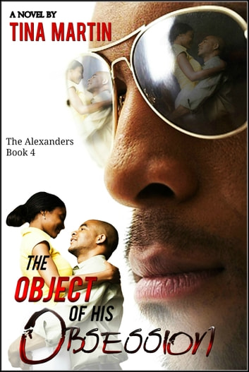 The Object of His Obsession (The Alexanders Book 4) ebook by Tina Martin