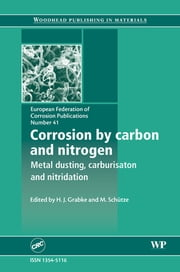 Corrosion by Carbon and Nitrogen - Metal Dusting, Carburisation and Nitridation ebook by H Grabke,M Schütze