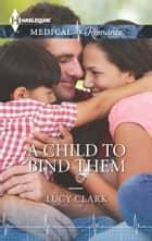 A Child to Bind Them ebook by Lucy Clark