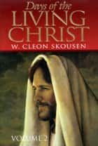 Days of the Living Christ, volume two ebook by W. Cleon Skousen