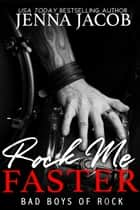 Rock Me Faster - Bad Boys of Rock, Book 4 (A Fake Relationship Romance) ebook by Jenna Jacob