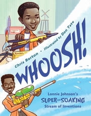 Whoosh! - Lonnie Johnson's Super-Soaking Stream of Inventions ebook by Chris Barton