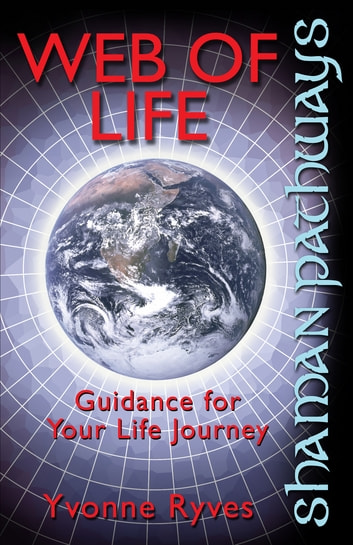 Shaman Pathways - Web of Life - Guidance for your life journey ebook by Yvonne Ryves