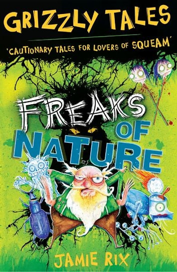 Freaks of Nature - Cautionary Tales for Lovers of Squeam! Book 4 ebook by Jamie Rix