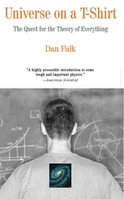 Universe on a T-Shirt - The Quest for the Theory of Everything ebook by Dan Falk