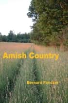 Amish Country ebook by Bernard Fancher