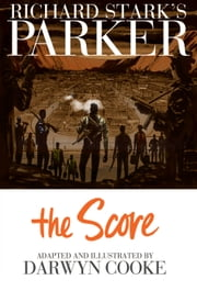 Parker: The Score ebook by Westlake, Donald E.; Cooke, Darwyn
