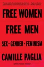 Free Women, Free Men - Sex, Gender, Feminism ebook by Camille Paglia