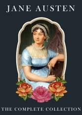 Jane Austen : The Complete Collection - [Special Illustrated Edition] [Annotated with Literary History And Criticism ] [Free Audio Links] ebook by Jane Austen