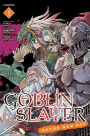 Goblin Slayer: Brand New Day, Chapter 1 ebook by Kumo Kagyu, Masahiro Ikeno, Noboru Kannatuki