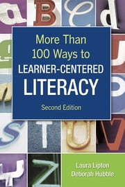 More Than 100 Ways to Learner-Centered Literacy ebook by Laura Lipton,Dr. Deborah S. Hubble