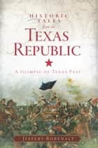 Historic Tales from the Texas Republic ebook by Jeffery Robenalt