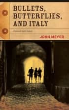 Bullets, Butterflies, and Italy ebook by John Meyer