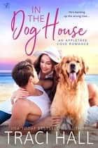 In the Dog House ebook by Traci Hall