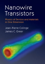 Nanowire Transistors - Physics of Devices and Materials in One Dimension ebook by Jean-Pierre Colinge,James C. Greer