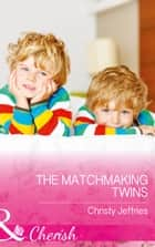 The Matchmaking Twins (Mills & Boon Cherish) (Sugar Falls, Idaho, Book 4) 電子書 by Christy Jeffries