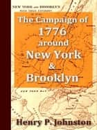 The Campaign of 1776 around New York and Brooklyn ebook by Henry P. Johnston