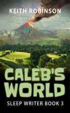 Caleb's World - The Sleep Writer, #3 ebook by Keith Robinson