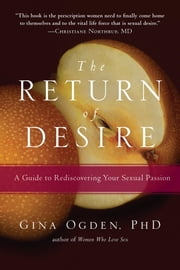 The Return of Desire - A Guide to Rediscovering Your Sexual Passion ebook by Gina Ogden