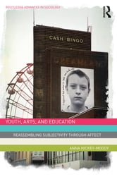 Youth, Arts, and Education - Reassembling Subjectivity through Affect ebook by Anna Hickey-Moody