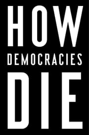 How Democracies Die ebook by Daniel Ziblatt, Steven Levitsky