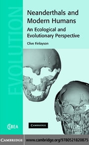 Neanderthals and Modern Humans ebook by Finlayson, Clive