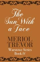 The Sun With A Face - Warstowe Saga Book Four ebook by Meriol Trevor