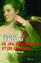 Le jeu de l'amour et de la mort - Tome 2 - La messe rouge eBook by Juliette BENZONI