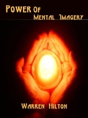Power Of Mental Imagery ebook by Warren Hilton