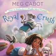 Royal Crush: From the Notebooks of a Middle School Princess audiobook by Meg Cabot