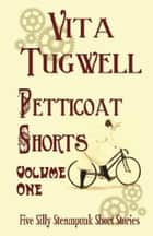 Petticoat Shorts, Volume 1 ebook by Vita Tugwell