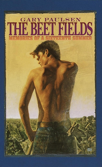 The Beet Fields - Memories of a Sixteenth Summer ebook by Gary Paulsen