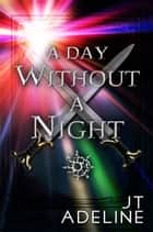 A Day Without A Night ebook by JT Adeline