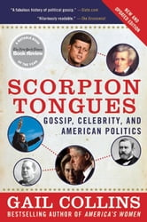 Scorpion Tongues New and Updated Edition - Gossip, Celebrity, And American Politics ebook by Gail Collins