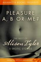 The Mammoth Book of Erotica presents The Best of Alison Tyler ebook by Alison Tyler, Maxim Jakubowski