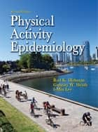 Physical Activity Epidemiology 2nd Edition ebook by I-Min Lee,Rod Dishman,Gregory Heath